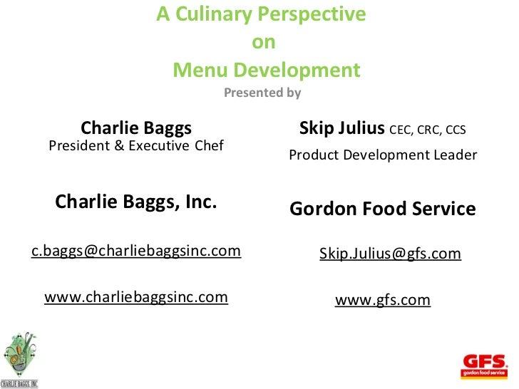 A Culinary Perspective  on  Menu Development Presented by  <ul><li>Charlie Baggs </li></ul><ul><li>President   & Executive...