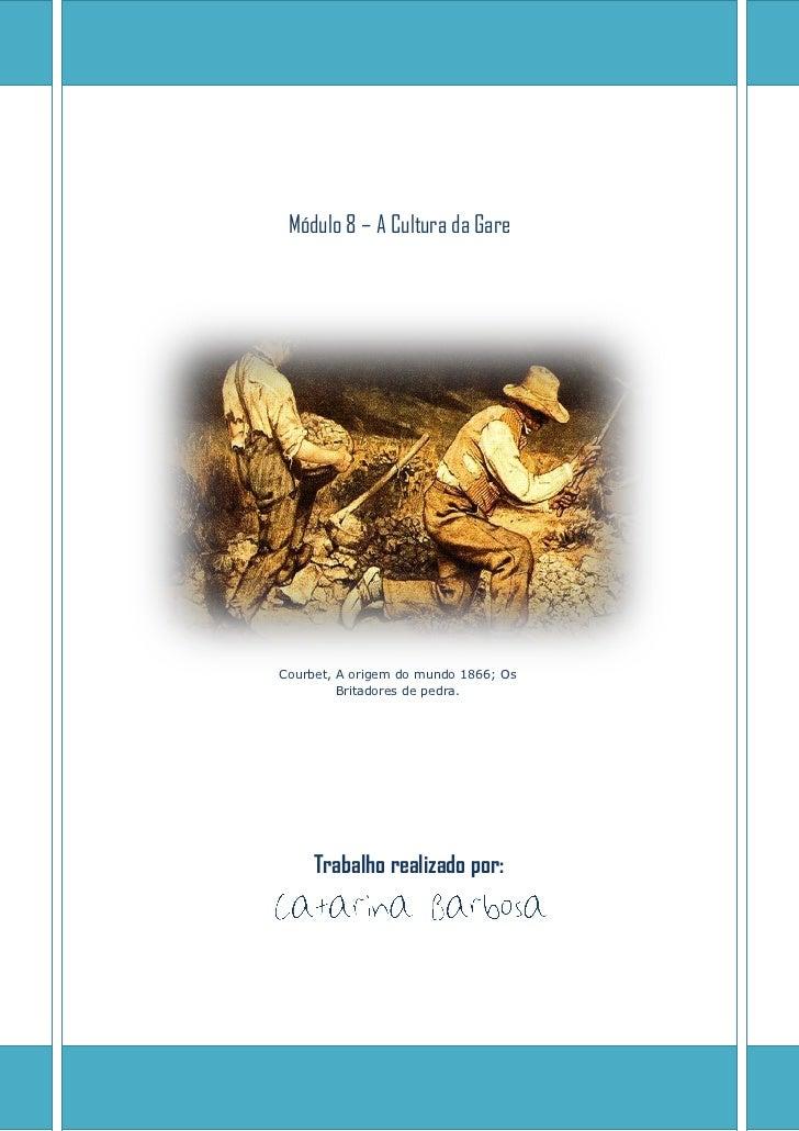 Módulo 8 – A Cultura da GareCourbet, A origem do mundo 1866; Os         Britadores de pedra.     Trabalho realizado por: