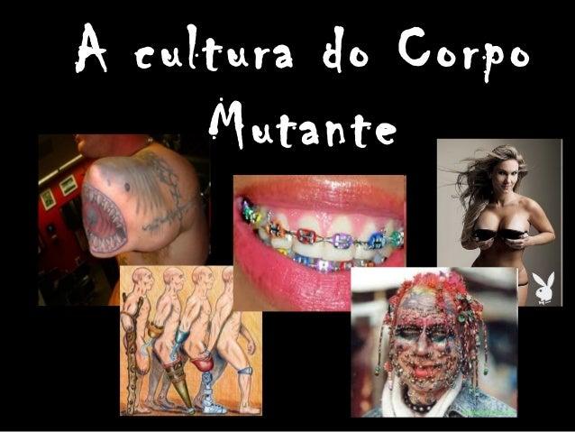 A cultura do corpo mutante