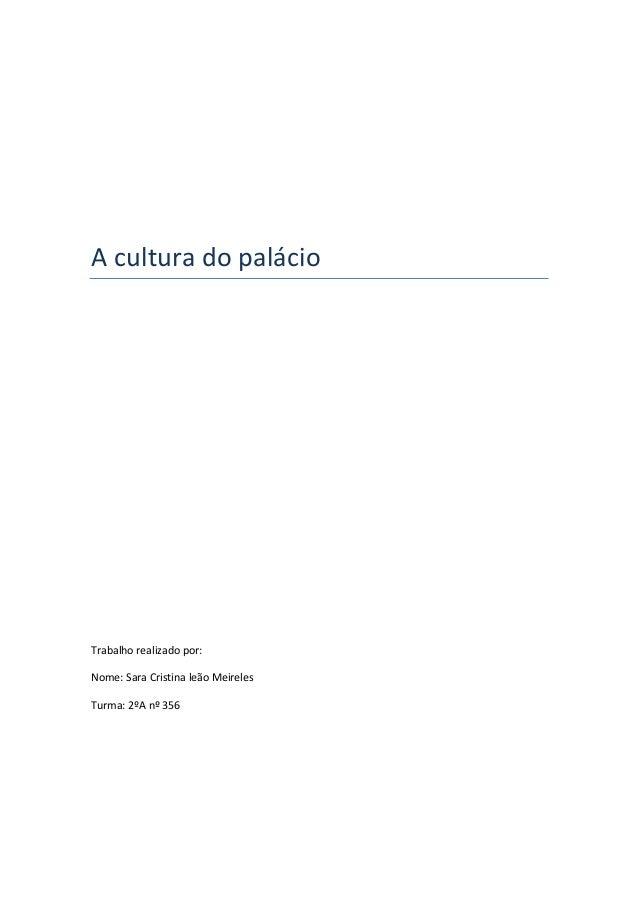 A cultura do palácioTrabalho realizado por:Nome: Sara Cristina leão MeirelesTurma: 2ºA nº 356