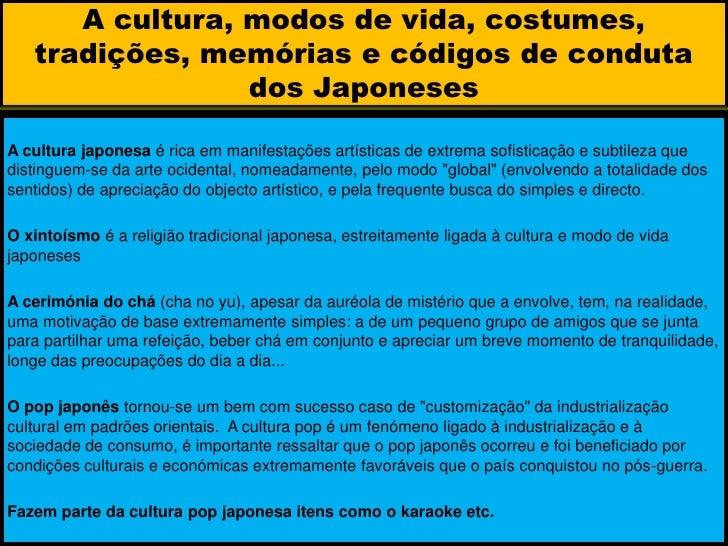 A cultura, modos de vida, costumes, tradições, memórias e códigos de conduta dos Japoneses<br />A cultura japonesa é rica ...