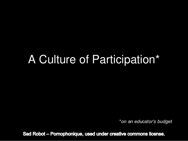 A Culture of Participation* *on an educator's budget