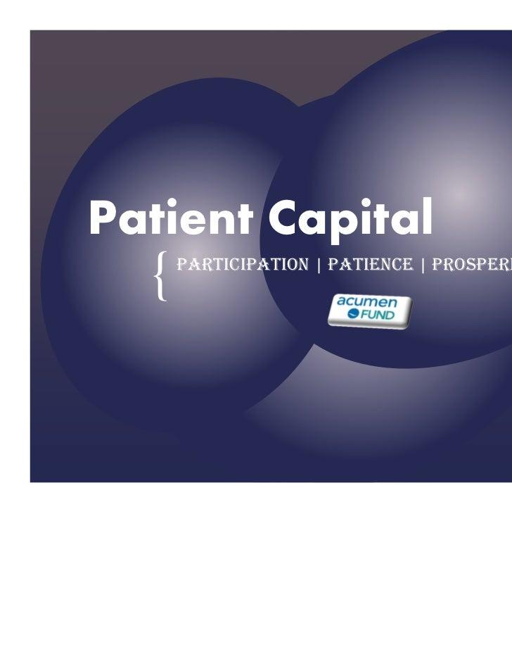 Patient Capital  {   PARTICIPATION | PATIENCE | PROSPERITY