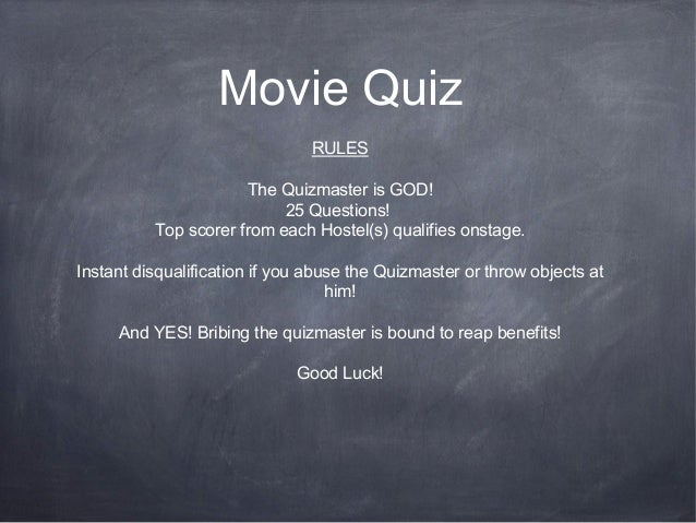 Movie QuizRULESThe Quizmaster is GOD!25 Questions!Top scorer from each Hostel(s) qualifies onstage.Instant disqualificatio...