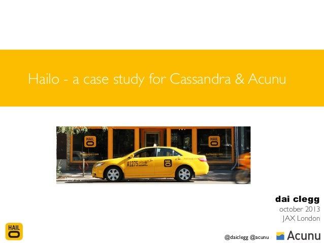 Hailo - a case study for Cassandra & Acunu  dai clegg october 2013 JAX London @daiclegg @acunu