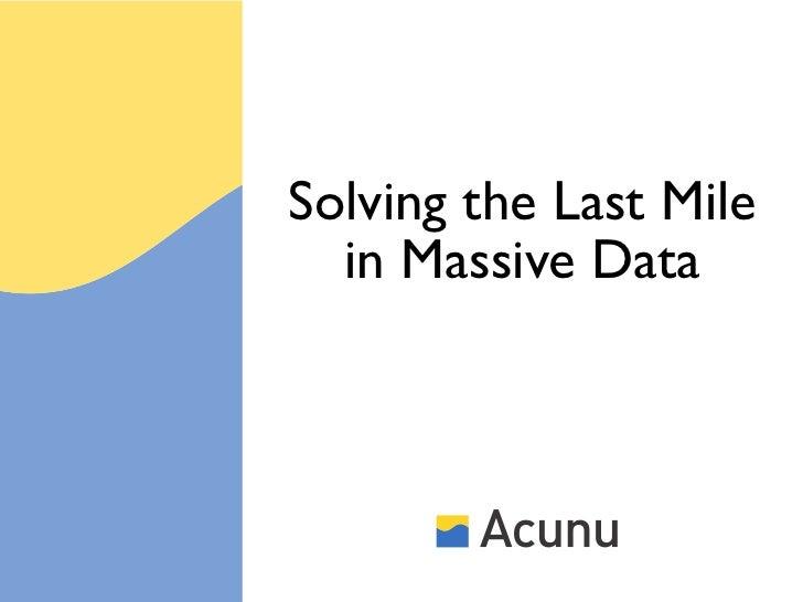 Solving the Last Mile  in Massive Data