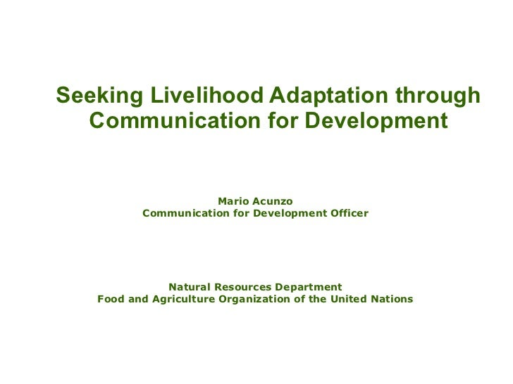 Seeking Livelihood Adaptation through Communication for Development Mario Acunzo Communication for Development Officer Nat...