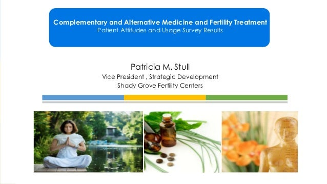 Complementary and Alternative Medicine and Fertility Treatment            Patient Attitudes and Usage Survey Results      ...