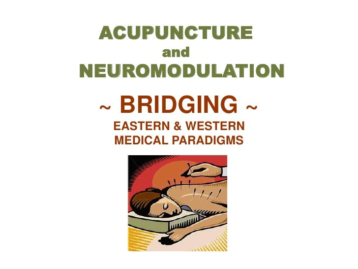 ACUPUNCTUREandNEUROMODULATION<br />~ BRIDGING ~<br />EASTERN & WESTERN <br />MEDICAL PARADIGMS<br />