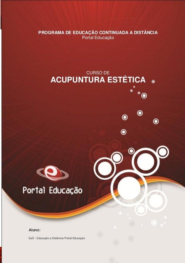 PROGRAMA DE EDUCAÇÃO CONTINUADA A DISTÂNCIA Portal Educação  CURSO DE  ACUPUNTURA ESTÉTICA  Aluno: EaD - Educação a Distân...