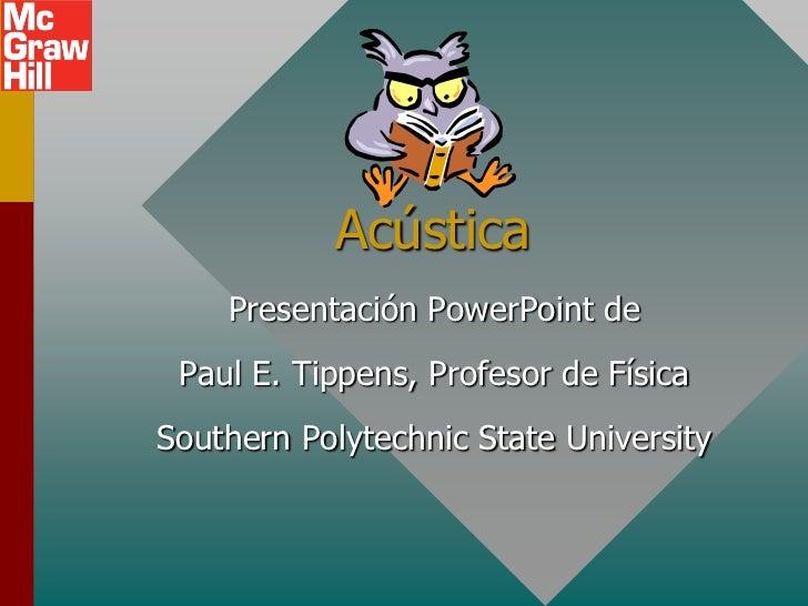 Acústica    Presentación PowerPoint de Paul E. Tippens, Profesor de FísicaSouthern Polytechnic State University