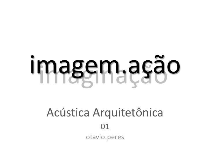 imagem.ação imaginação Acústica Arquitetônica            01        otavio.peres