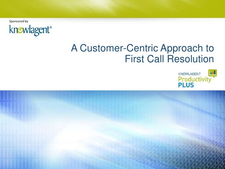 Sponsored by               A Customer-Centric Approach to                         First Call Resolution