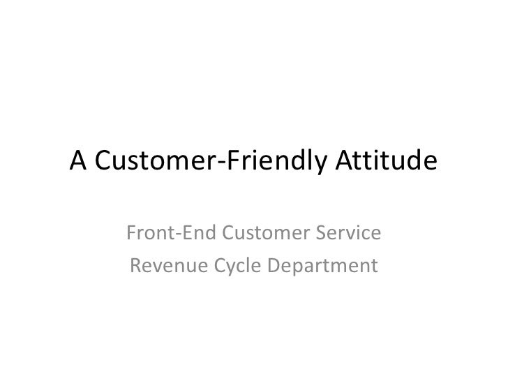 A Customer-Friendly Attitude    Front-End Customer Service    Revenue Cycle Department