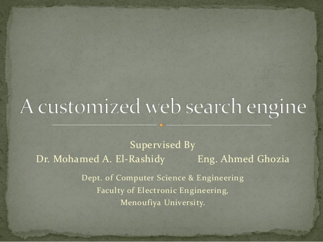 Supervised By Dr. Mohamed A. El-Rashidy Eng. Ahmed Ghozia Dept. of Computer Science & Engineering Faculty of Electronic En...
