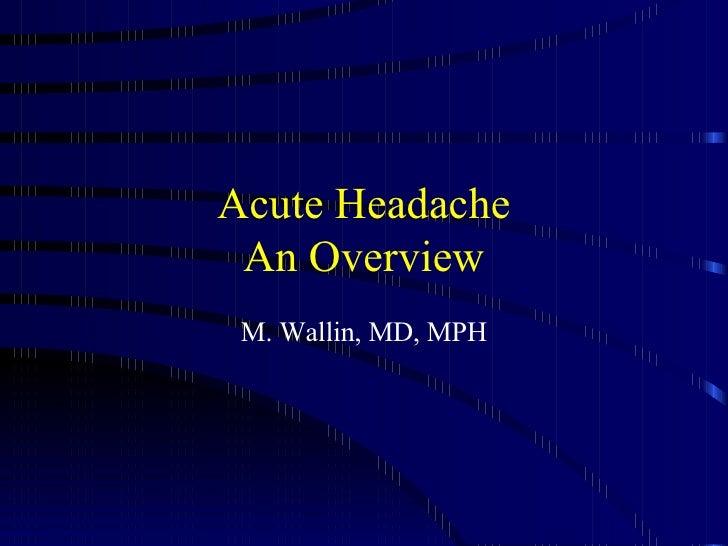 Acute Headache An Overview M. Wallin, MD, MPH