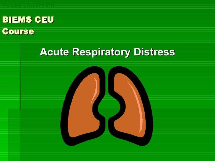 BIEMS CEU  Course <ul><li>Acute Respiratory Distress </li></ul>