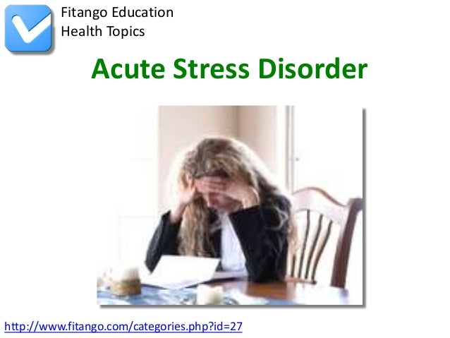 Fitango Education          Health Topics               Acute Stress Disorderhttp://www.fitango.com/categories.php?id=27