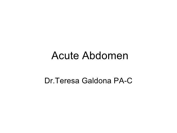Acute Abdomen Dr.Teresa Galdona PA-C