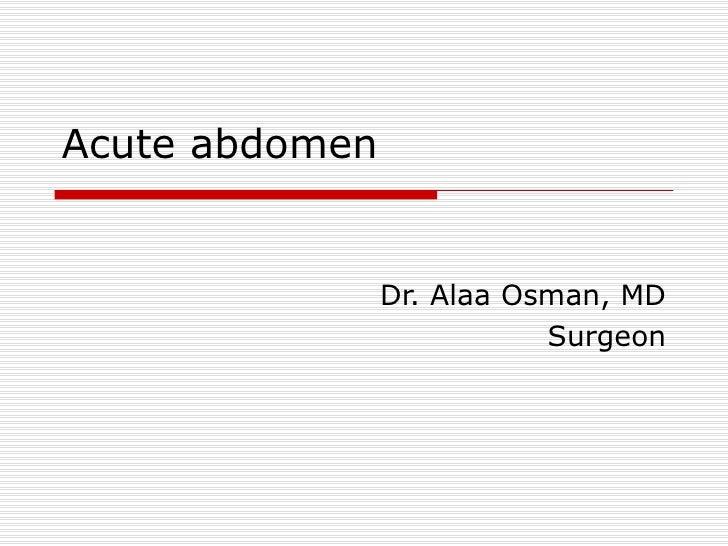Acute abdomen Dr. Alaa Osman, MD Surgeon