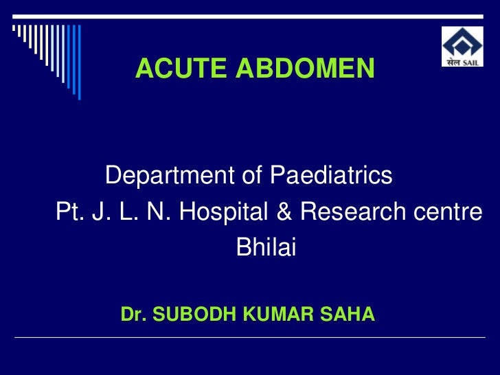 ACUTE ABDOMEN     Department of PaediatricsPt. J. L. N. Hospital & Research centre                 Bhilai     Dr. SUBODH K...