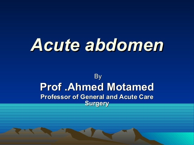 Acute abdomen By  Prof .Ahmed Motamed Professor of General and Acute Care Surgery
