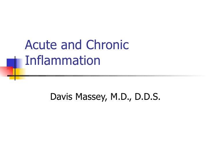Acute and ChronicInflammation    Davis Massey, M.D., D.D.S.
