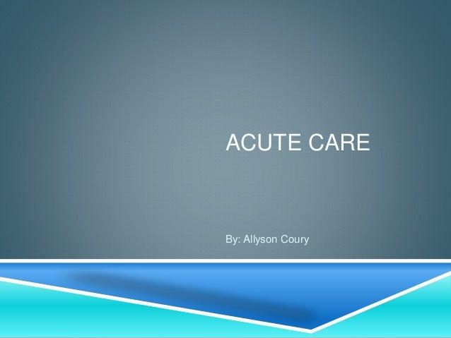 Acute care!!!
