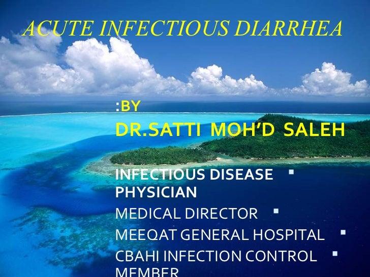 ACUTE INFECTIOUS DIARRHEA       :BY       DR.SATTI MOH'D SALEH       INFECTIOUS DISEASE        PHYSICIAN       MEDICAL DI...