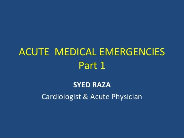 ACUTE MEDICAL EMERGENCIES          Part 1            SYED RAZA   Cardiologist & Acute Physician