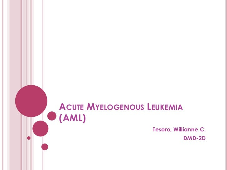 ACUTE MYELOGENOUS LEUKEMIA(AML)                   Tesoro, Willianne C.                              DMD-2D