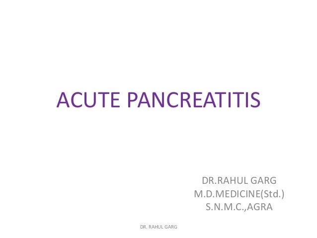 ACUTE PANCREATITIS  DR.RAHUL GARG M.D.MEDICINE(Std.) S.N.M.C.,AGRA DR. RAHUL GARG