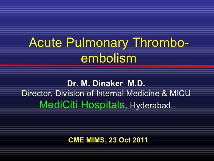 Acute Pulmonary Thrombo-          embolism             Dr. M. Dinaker M.D.Director, Division of Internal Medicine & MICU  ...