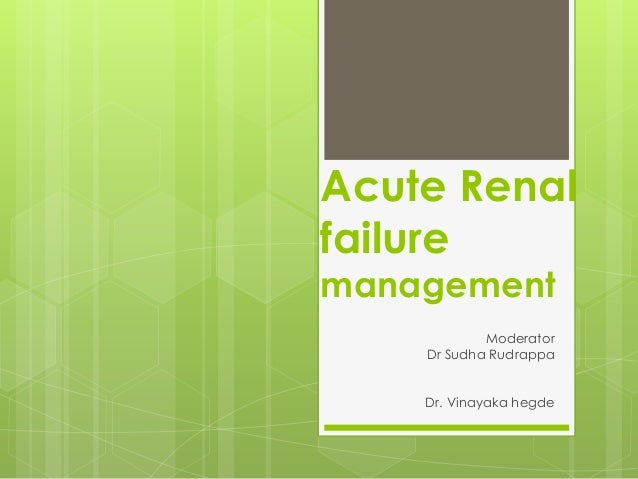 Acute Renal failure management Moderator Dr Sudha Rudrappa Dr. Vinayaka hegde