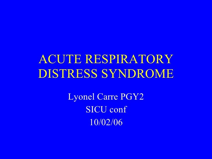 ACUTE RESPIRATORY DISTRESS SYNDROME Lyonel Carre PGY2 SICU conf 10/02/06