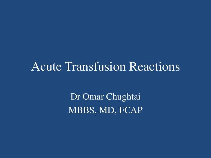 Acute Transfusion Reactions<br />Dr Omar Chughtai<br />MBBS, MD, FCAP<br />