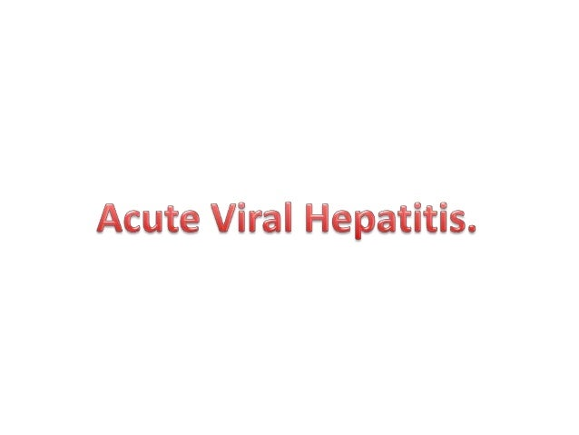 • Systemic infection affecting the liver predominantly • Almost all cases are caused by one of five viral agents: 1. hepat...