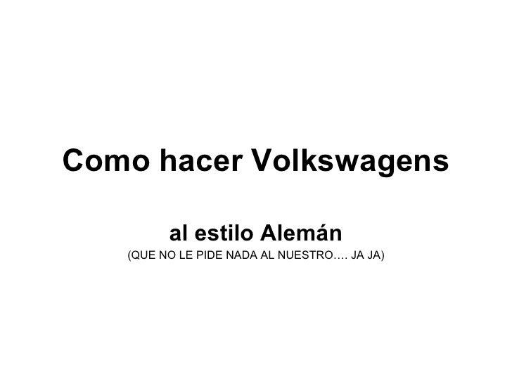 Como hacer Volkswagens al estilo Alemán (QUE NO LE PIDE NADA AL NUESTRO…. JA JA)
