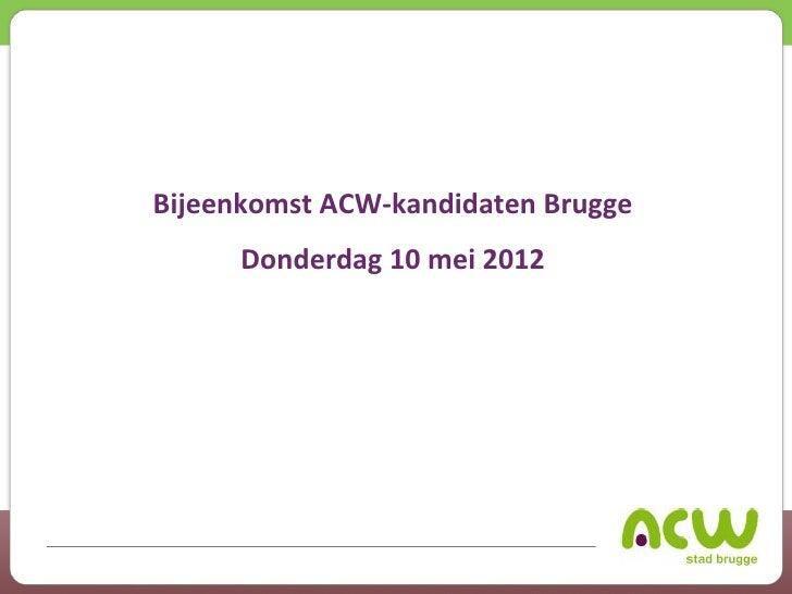 Bijeenkomst ACW-kandidaten Brugge      Donderdag 10 mei 2012