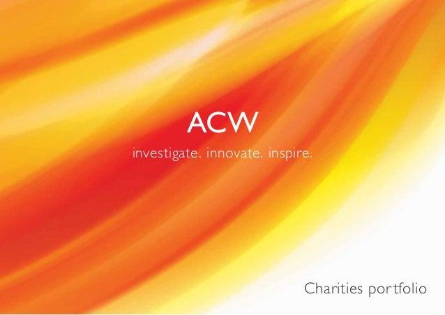 ACWinvestigate. innovate. inspire.                             Charities por tfolio