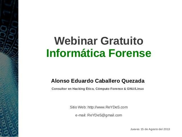 Webinar Gratuito Informática Forense Alonso Eduardo Caballero Quezada Consultor en Hacking Ético, Cómputo Forense & GNU/Li...