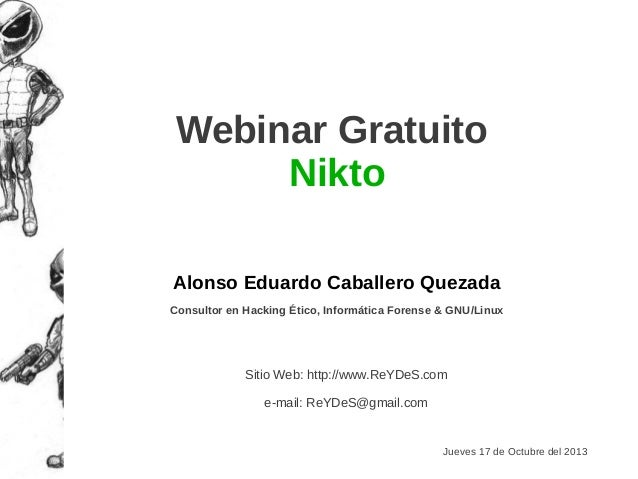 Webinar Gratuito Nikto Alonso Eduardo Caballero Quezada Consultor en Hacking Ético, Informática Forense & GNU/Linux  Sitio...
