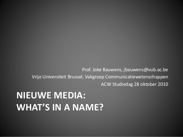 "Studiedag Nieuwe/sociale media - ""NIEUWE MEDIA: What's in a name?"" - Prof. Joke Bauwens (VUB)"