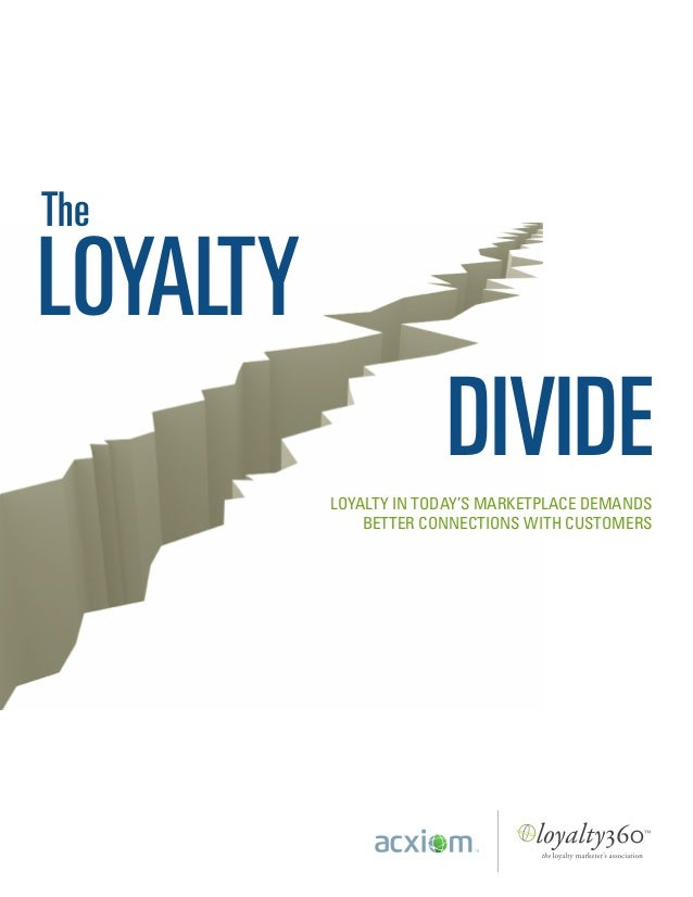 Acxiom_LOYALTY IN TODAY'S MARKETPLACE DEMANDS BETTER CONNECTIONS WITH CUSTOMERS