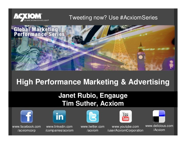 Tweeting now? Use #AcxiomSeries       High Performance Marketing & Advertising                           Janet Rubio, Enga...