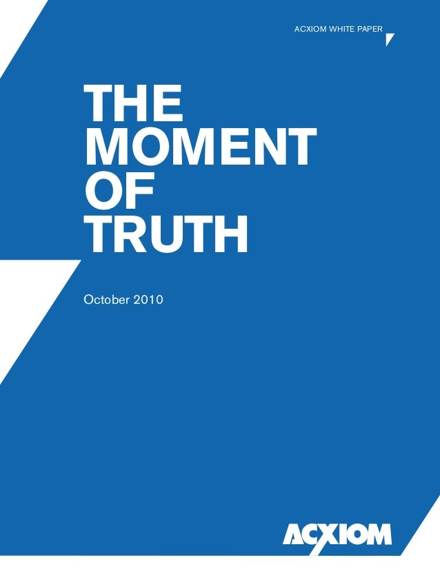 UNPROOFED DRAFT THE MOMENT OF TRUTH October 2010 ACXIOM WHITE PAPER