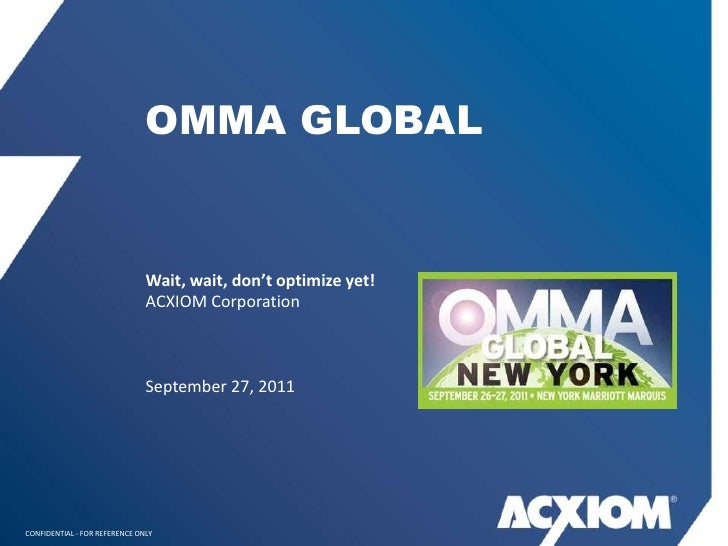 OMMA GLOBAL                               Wait, wait, don't optimize yet!                               ACXIOM Corporation...