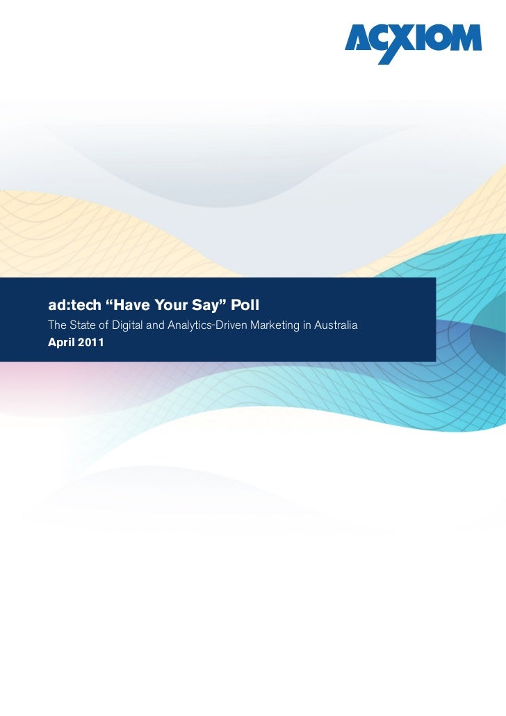 "ad:tech ""Have Your Say"" PollThe State of Digital and Analytics-Driven Marketing in AustraliaApril 2011"