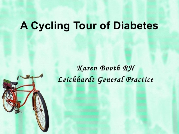 A Cycling Tour of Diabetes            Karen Booth RN       Leichhardt General Practice