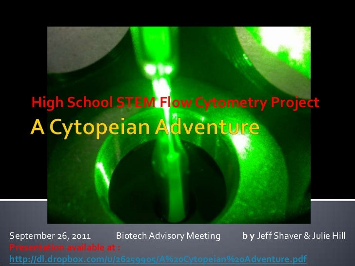 High School STEM Flow Cytometry Project<br />A Cytopeian Adventure<br />September 26, 2011	Biotech Advisory Meeting	      ...